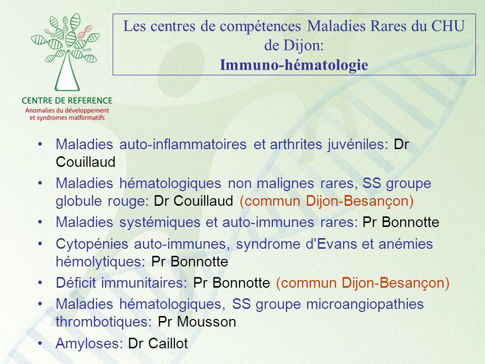 Les centres de compétences Maladies Rares du CHU de Dijon: Immuno-hématologie Maladies auto-inflammatoires et arthrites juvéniles: Dr Couillaud Maladi