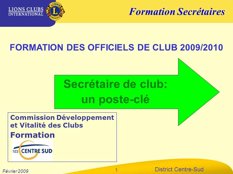 Formation Secrétaires District Centre-Sud Février 2009 1 FORMATION DES OFFICIELS DE CLUB 2009/2010 Commission Développement et Vitalité des Clubs Form