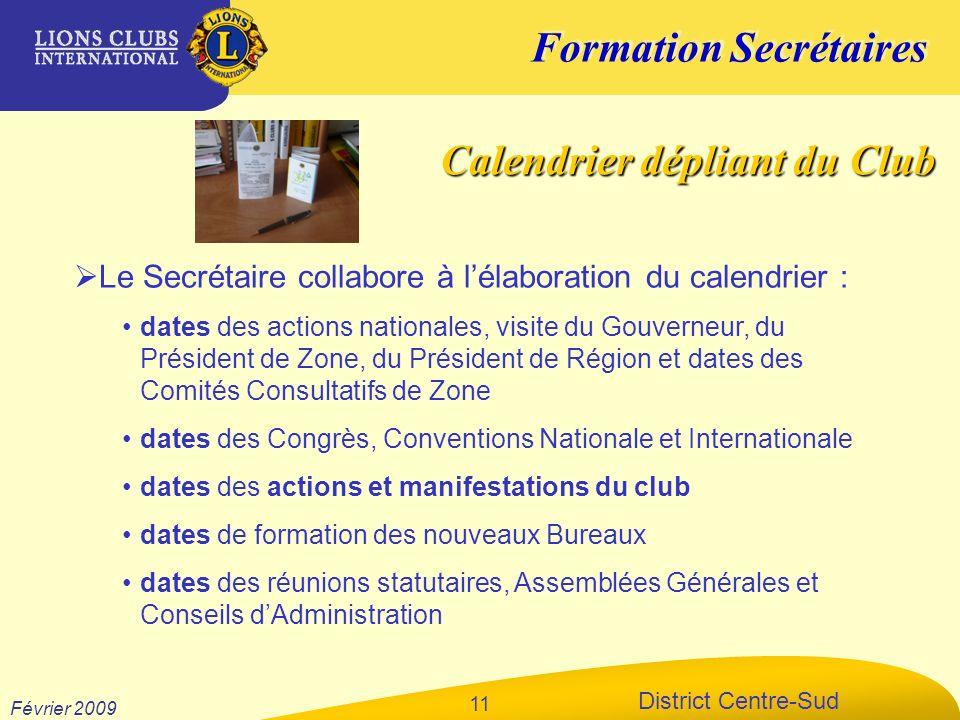 Formation Secrétaires District Centre-Sud Février 2009 11 Le Secrétaire collabore à lélaboration du calendrier : dates des actions nationales, visite