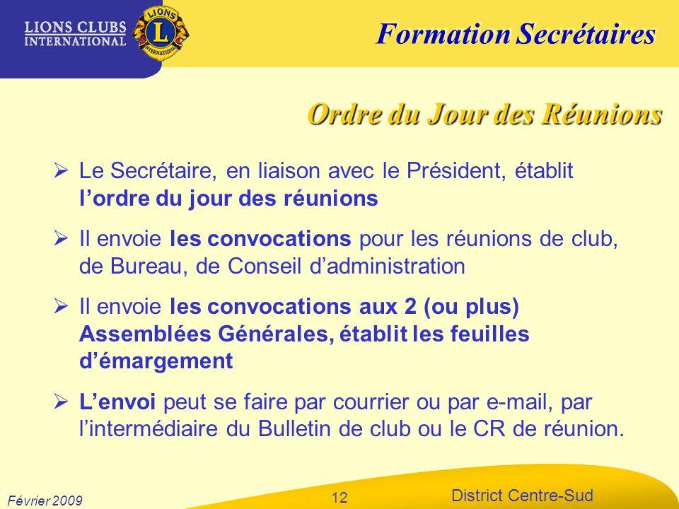 Formation Secrétaires District Centre-Sud Février 2009 12 Le Secrétaire, en liaison avec le Président, établit lordre du jour des réunions Il envoie l