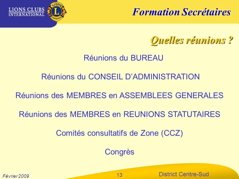 Formation Secrétaires District Centre-Sud Février 2009 13 Réunions du CONSEIL DADMINISTRATION Réunions du BUREAU Réunions des MEMBRES en ASSEMBLEES GE