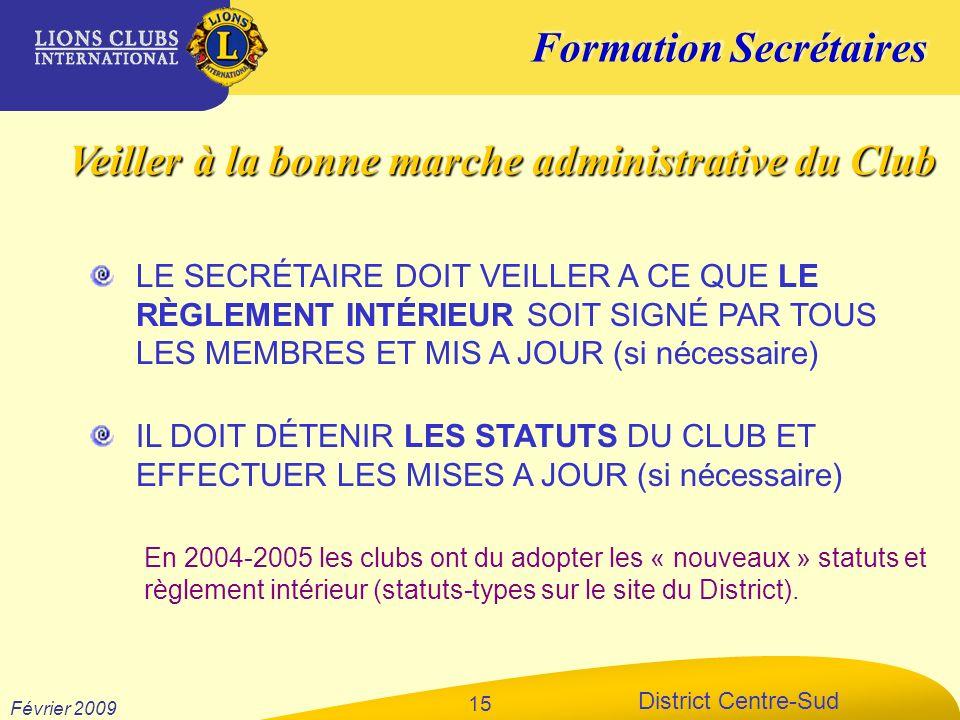 Formation Secrétaires District Centre-Sud Février 2009 15 LE SECRÉTAIRE DOIT VEILLER A CE QUE LE RÈGLEMENT INTÉRIEUR SOIT SIGNÉ PAR TOUS LES MEMBRES E