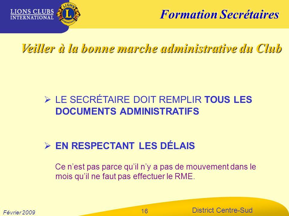 Formation Secrétaires District Centre-Sud Février 2009 16 LE SECRÉTAIRE DOIT REMPLIR TOUS LES DOCUMENTS ADMINISTRATIFS EN RESPECTANT LES DÉLAIS Ce nes