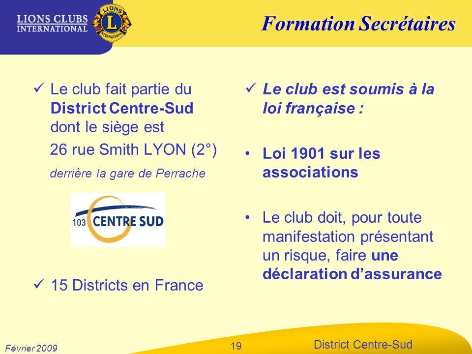 Formation Secrétaires District Centre-Sud Février 2009 19 Le club fait partie du District Centre-Sud dont le siège est 26 rue Smith LYON (2°) derrière