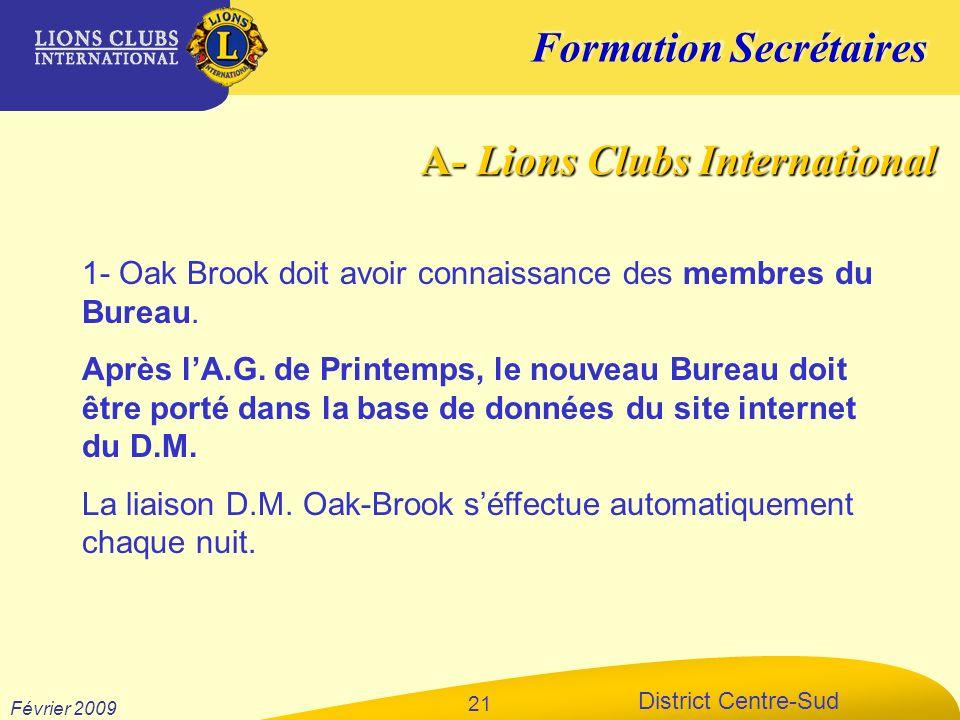 Formation Secrétaires District Centre-Sud Février 2009 21 1- Oak Brook doit avoir connaissance des membres du Bureau. Après lA.G. de Printemps, le nou