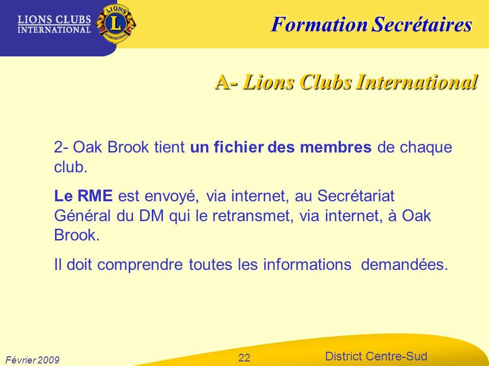Formation Secrétaires District Centre-Sud Février 2009 22 2- Oak Brook tient un fichier des membres de chaque club. Le RME est envoyé, via internet, a