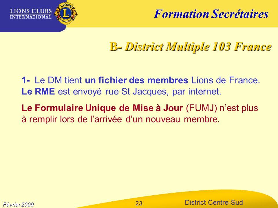 Formation Secrétaires District Centre-Sud Février 2009 23 1- Le DM tient un fichier des membres Lions de France. Le RME est envoyé rue St Jacques, par