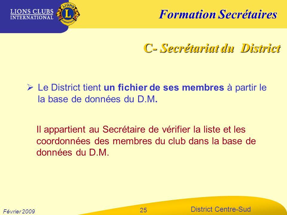 Formation Secrétaires District Centre-Sud Février 2009 25 Le District tient un fichier de ses membres à partir le la base de données du D.M. C- Secrét