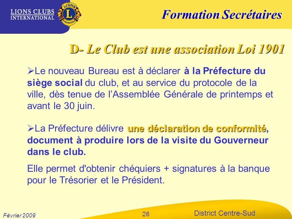 Formation Secrétaires District Centre-Sud Février 2009 26 Le nouveau Bureau est à déclarer à la Préfecture du siège social du club, et au service du p
