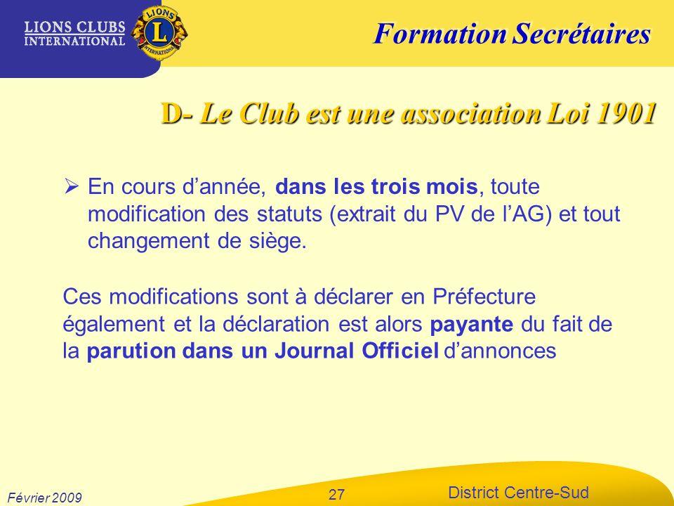 Formation Secrétaires District Centre-Sud Février 2009 27 En cours dannée, dans les trois mois, toute modification des statuts (extrait du PV de lAG)
