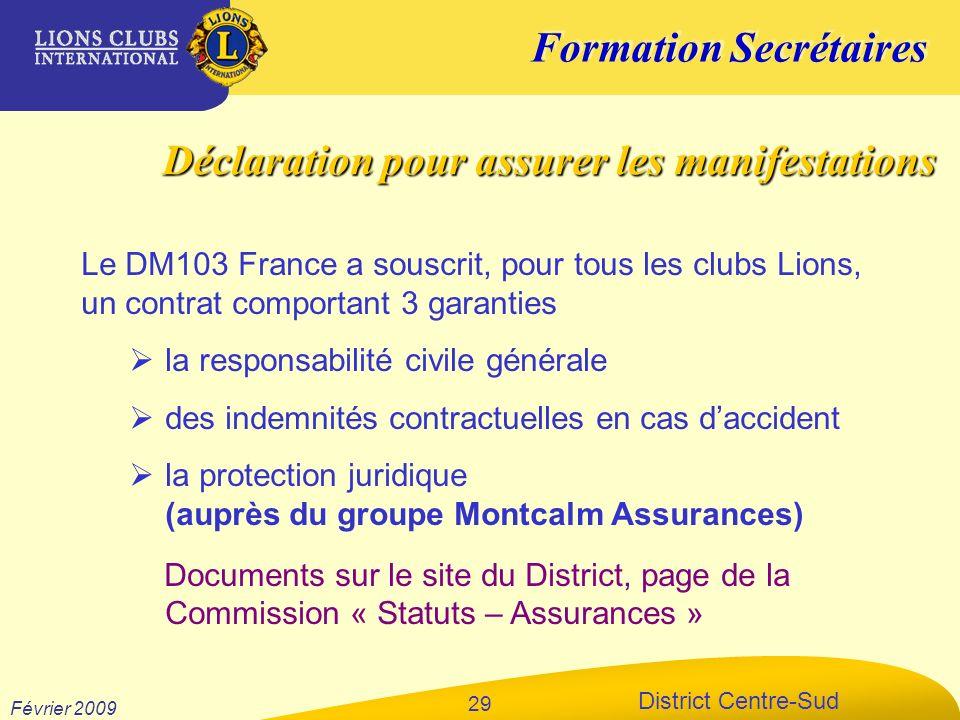Formation Secrétaires District Centre-Sud Février 2009 29 Le DM103 France a souscrit, pour tous les clubs Lions, un contrat comportant 3 garanties la