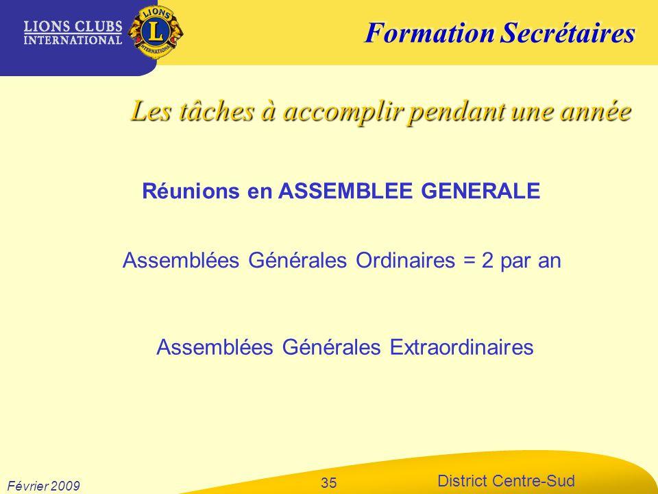 Formation Secrétaires District Centre-Sud Février 2009 35 Réunions en ASSEMBLEE GENERALE Assemblées Générales Ordinaires = 2 par an Assemblées Général