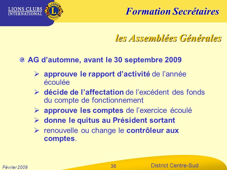 Formation Secrétaires District Centre-Sud Février 2009 36 AG dautomne, avant le 30 septembre 2009 approuve le rapport dactivité de lannée écoulée déci