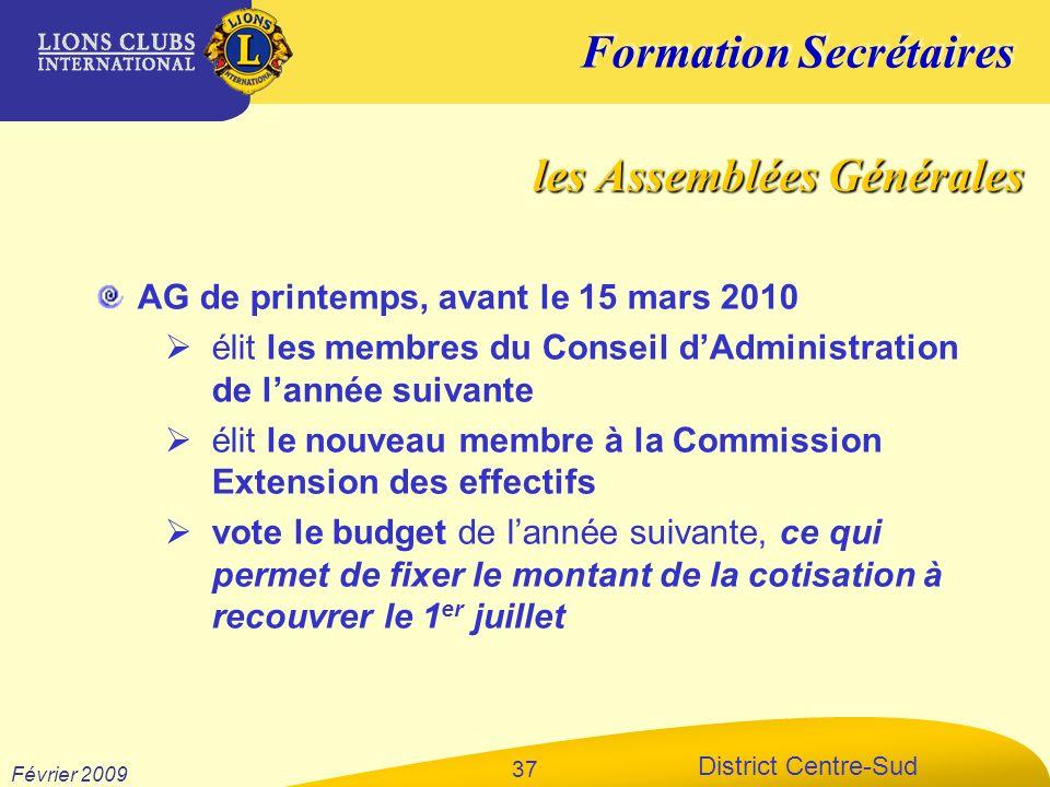 Formation Secrétaires District Centre-Sud Février 2009 37 les Assemblées Générales AG de printemps, avant le 15 mars 2010 élit les membres du Conseil