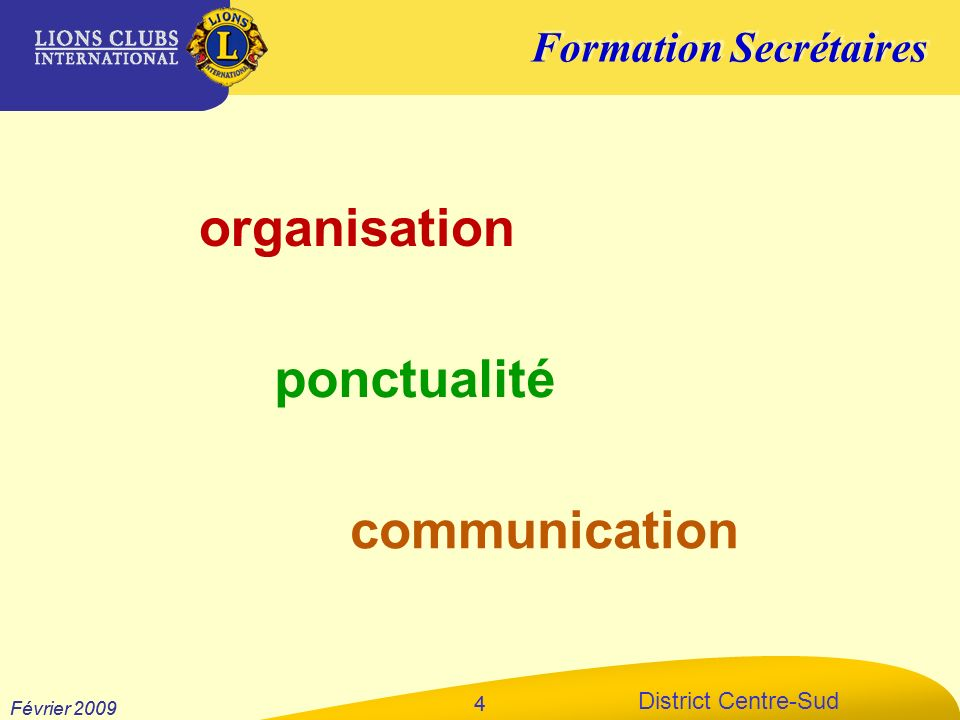 Formation Secrétaires District Centre-Sud Février 2009 4 4 organisation ponctualité communication
