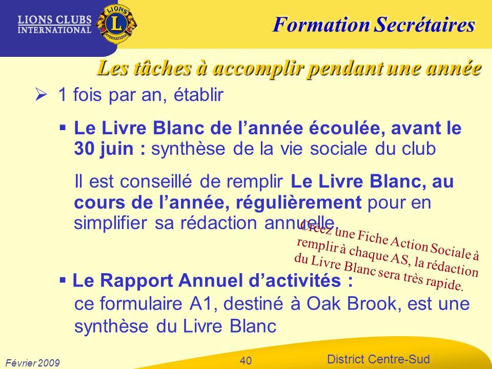 Formation Secrétaires District Centre-Sud Février 2009 40 1 fois par an, établir Le Livre Blanc de lannée écoulée, avant le 30 juin : synthèse de la v