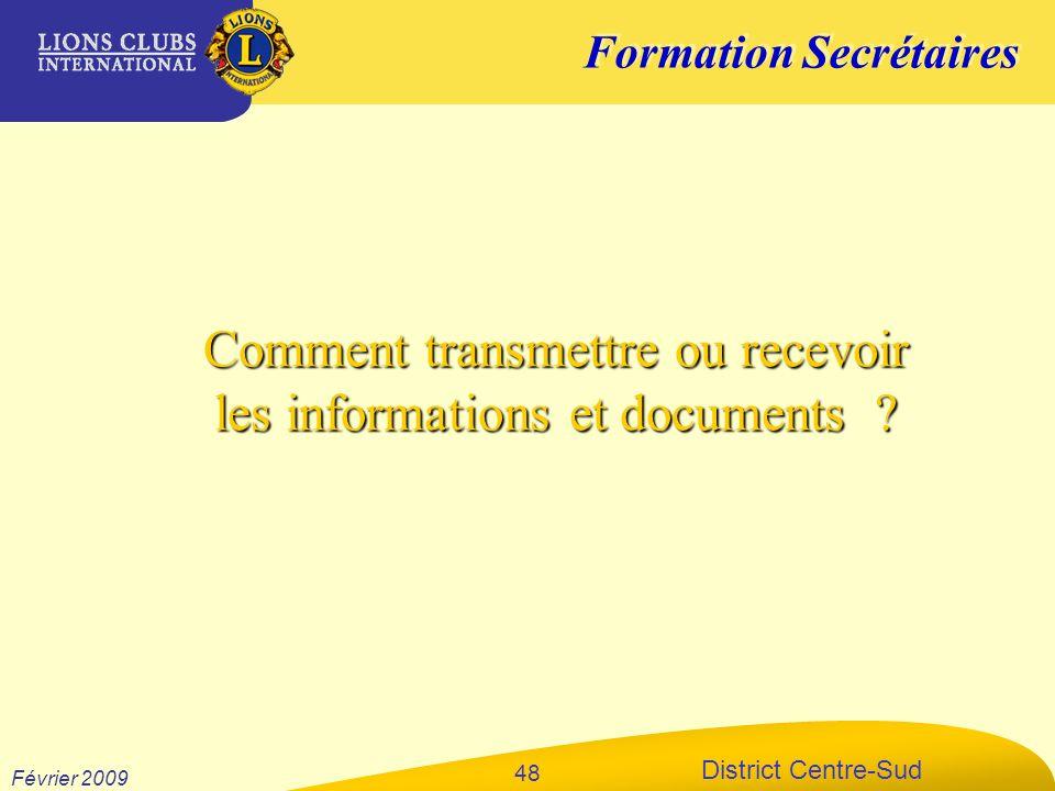 Formation Secrétaires District Centre-Sud Février 2009 48 Comment transmettre ou recevoir les informations et documents ?