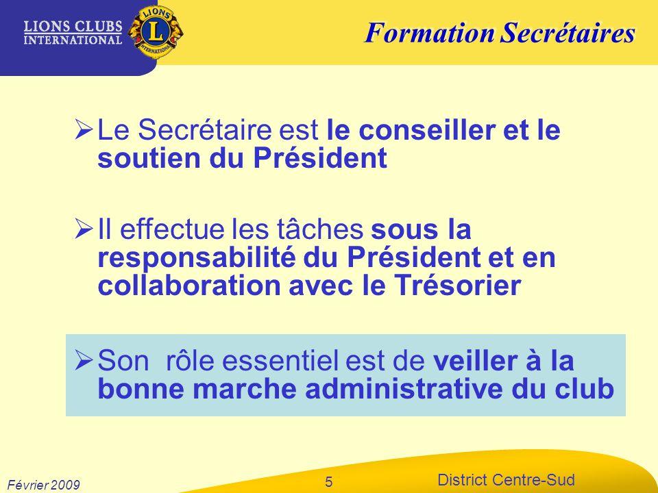 Formation Secrétaires District Centre-Sud Février 2009 5 Le Secrétaire est le conseiller et le soutien du Président Il effectue les tâches sous la res