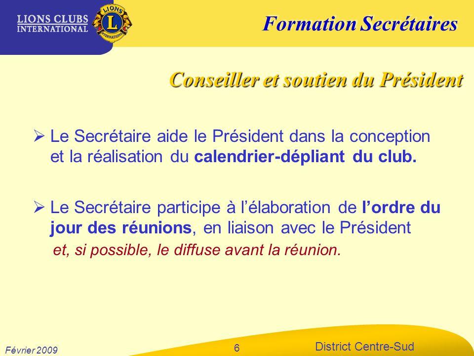 Formation Secrétaires District Centre-Sud Février 2009 6 Le Secrétaire aide le Président dans la conception et la réalisation du calendrier-dépliant d