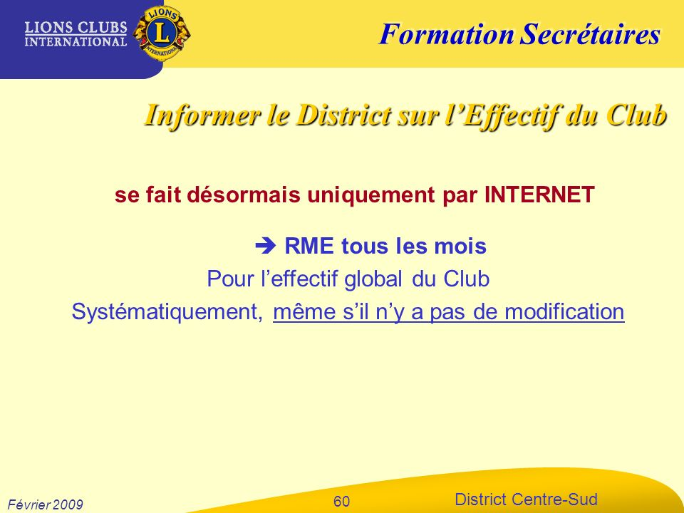 Formation Secrétaires District Centre-Sud Février 2009 60 RME tous les mois Pour leffectif global du Club Systématiquement, même sil ny a pas de modif