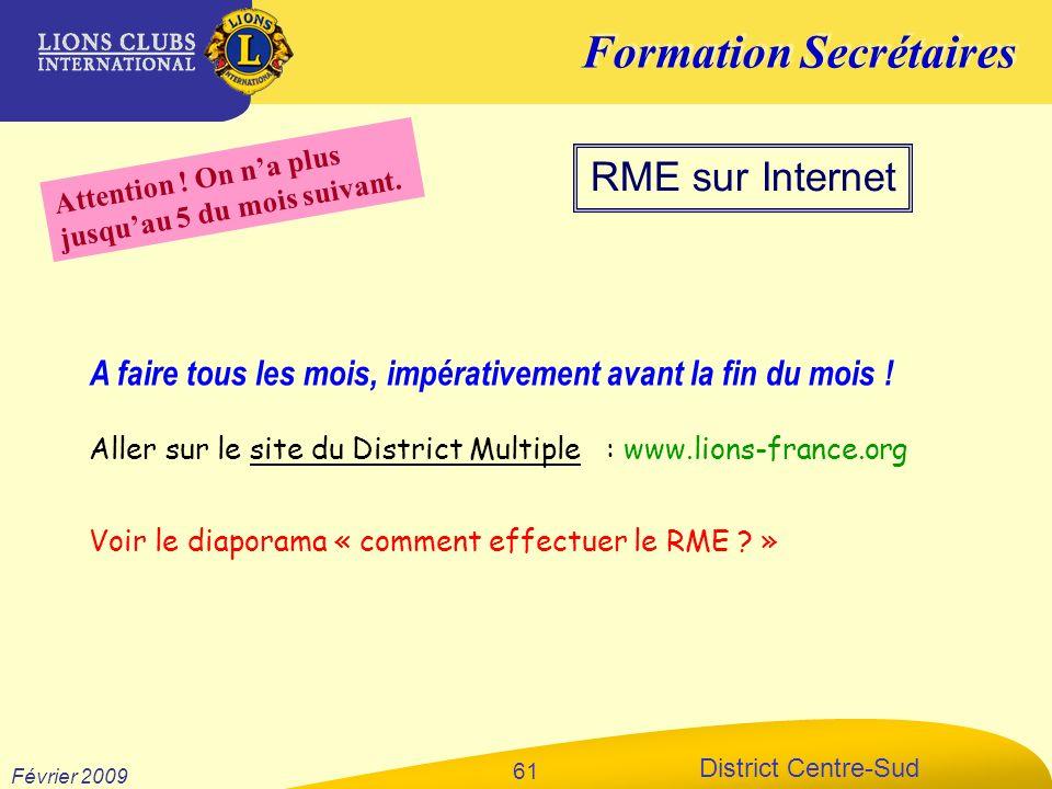 Formation Secrétaires District Centre-Sud Février 2009 61 RME sur Internet A faire tous les mois, impérativement avant la fin du mois ! Aller sur le s