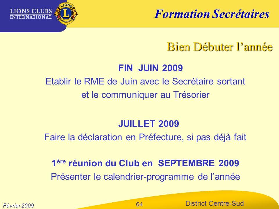 Formation Secrétaires District Centre-Sud Février 2009 64 FIN JUIN 2009 Etablir le RME de Juin avec le Secrétaire sortant et le communiquer au Trésori