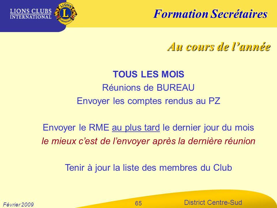 Formation Secrétaires District Centre-Sud Février 2009 65 TOUS LES MOIS Réunions de BUREAU Envoyer les comptes rendus au PZ Envoyer le RME au plus tar