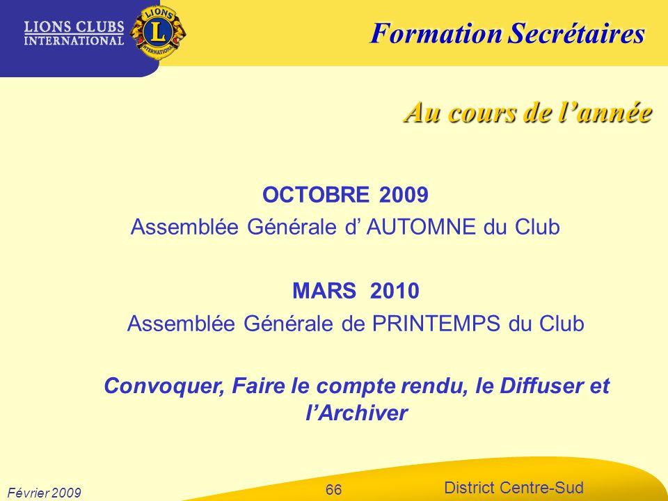 Formation Secrétaires District Centre-Sud Février 2009 66 OCTOBRE 2009 Assemblée Générale d AUTOMNE du Club MARS 2010 Assemblée Générale de PRINTEMPS