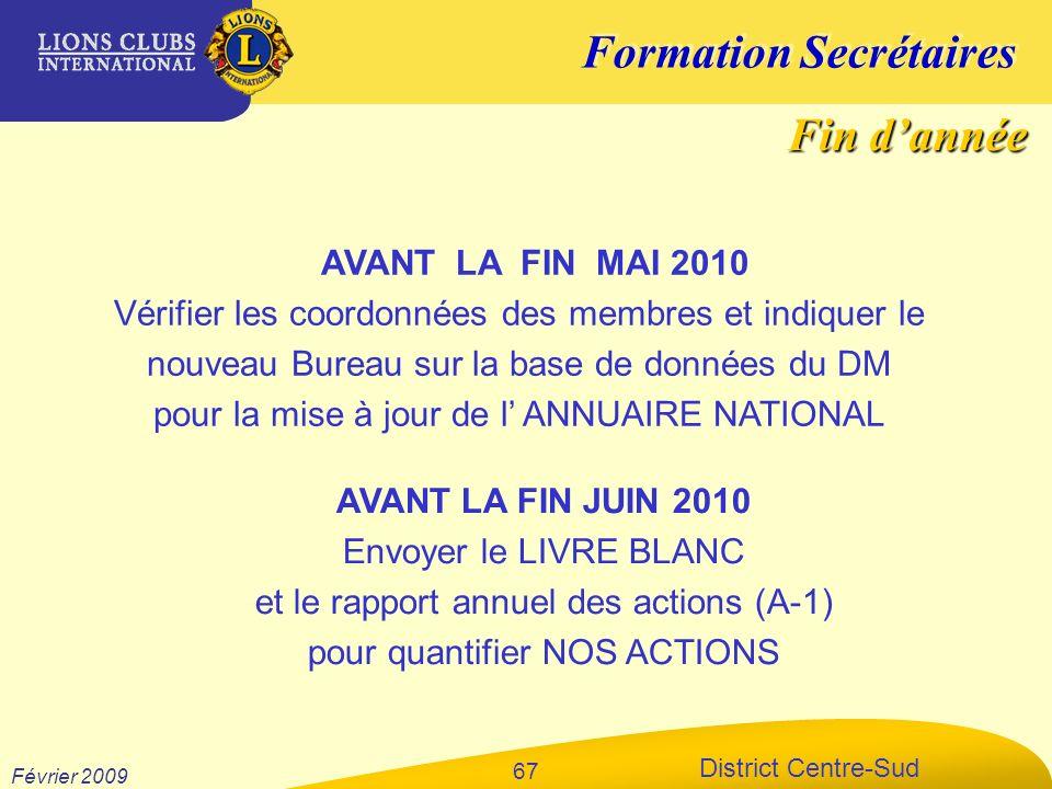 Formation Secrétaires District Centre-Sud Février 2009 67 AVANT LA FIN MAI 2010 Vérifier les coordonnées des membres et indiquer le nouveau Bureau sur