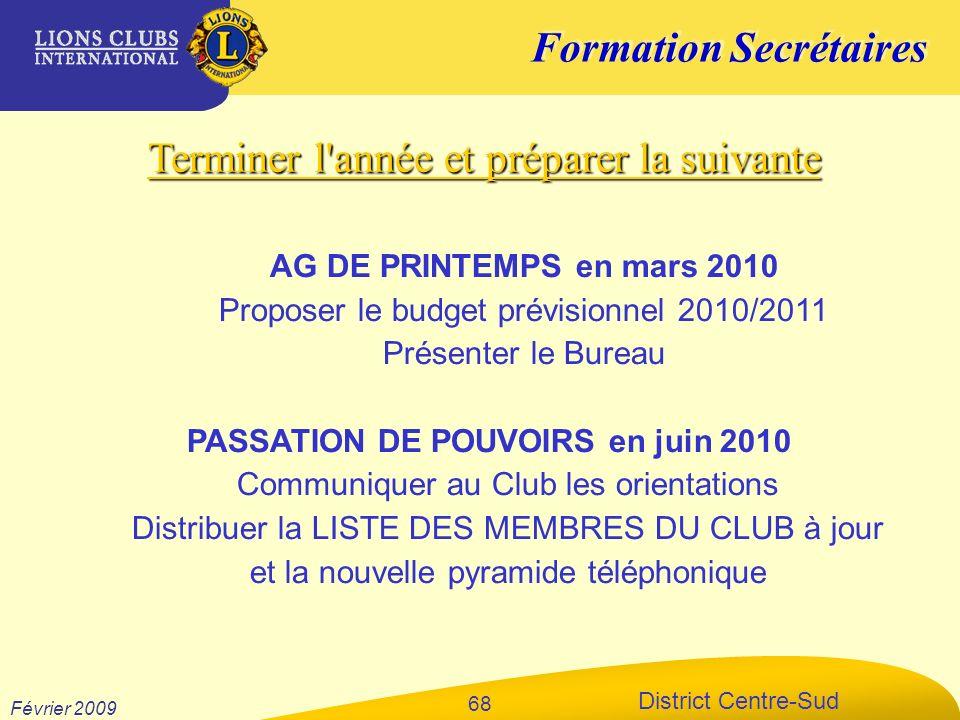 Formation Secrétaires District Centre-Sud Février 2009 68 Terminer l'année et préparer la suivante AG DE PRINTEMPS en mars 2010 Proposer le budget pré