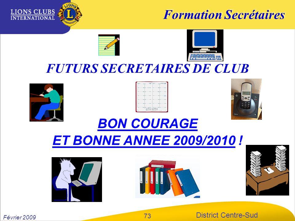 Formation Secrétaires District Centre-Sud Février 2009 73 FUTURS SECRETAIRES DE CLUB BON COURAGE ET BONNE ANNEE 2009/2010 !