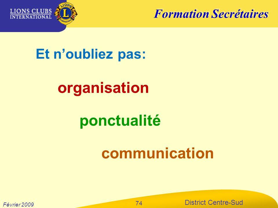 Formation Secrétaires District Centre-Sud Février 2009 74 Et noubliez pas: organisation ponctualité communication