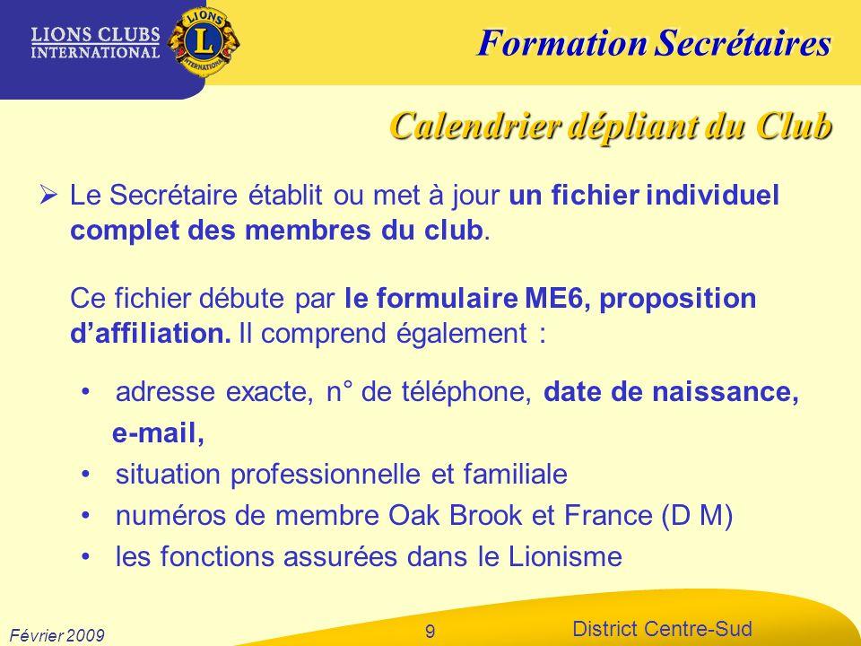 Formation Secrétaires District Centre-Sud Février 2009 9 Le Secrétaire établit ou met à jour un fichier individuel complet des membres du club. Ce fic