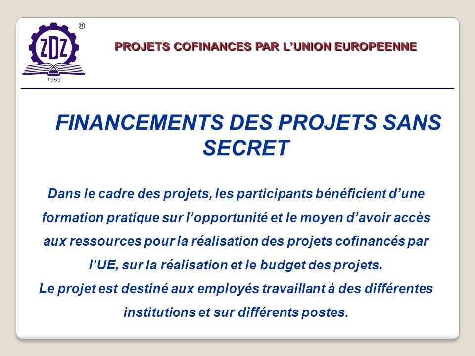 PROJETS COFINANCES PAR LUNION EUROPEENNE Dans le cadre des projets, les participants bénéficient dune formation pratique sur lopportunité et le moyen davoir accès aux ressources pour la réalisation des projets cofinancés par lUE, sur la réalisation et le budget des projets.