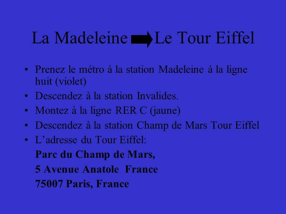La Madeleine Le Tour Eiffel Prenez le métro à la station Madeleine à la ligne huit (violet) Descendez à la station Invalides.