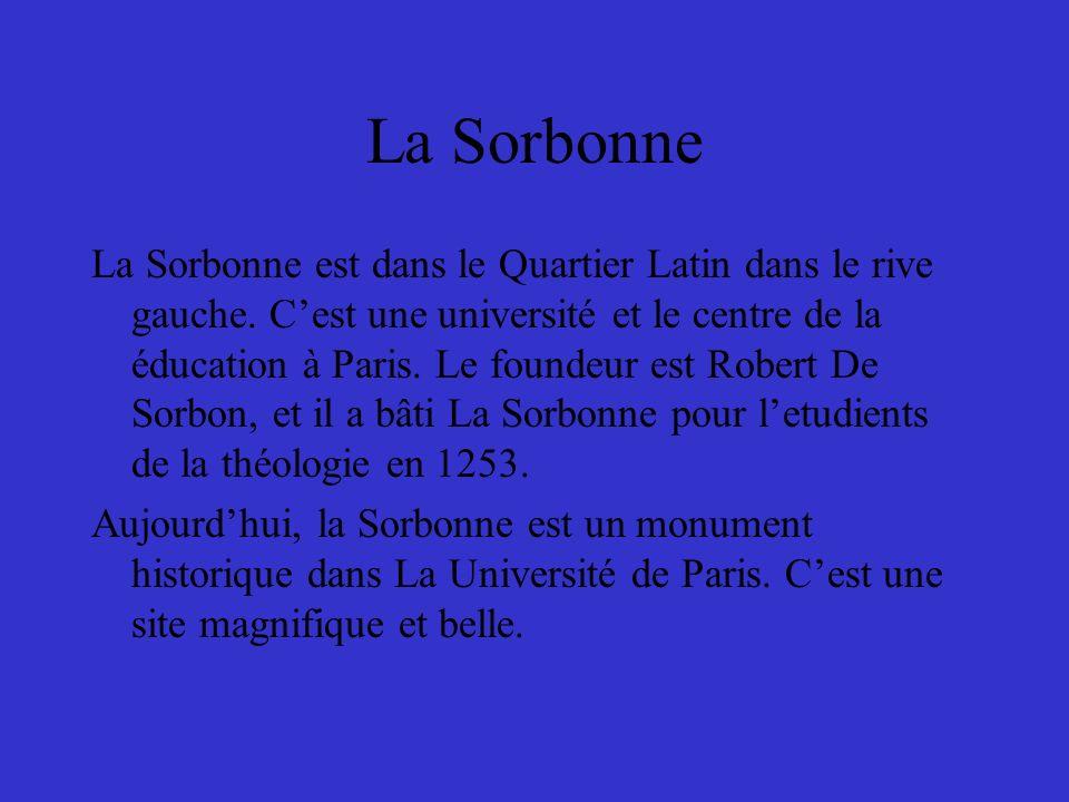 La Sorbonne La Sorbonne est dans le Quartier Latin dans le rive gauche.
