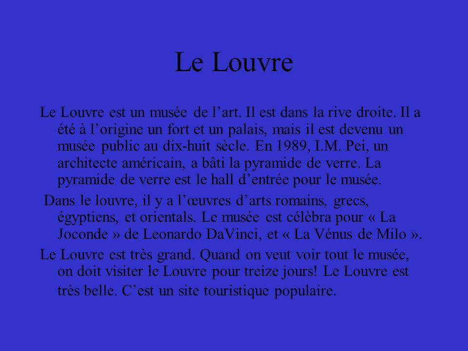 Le Louvre Le Louvre est un musée de lart. Il est dans la rive droite.