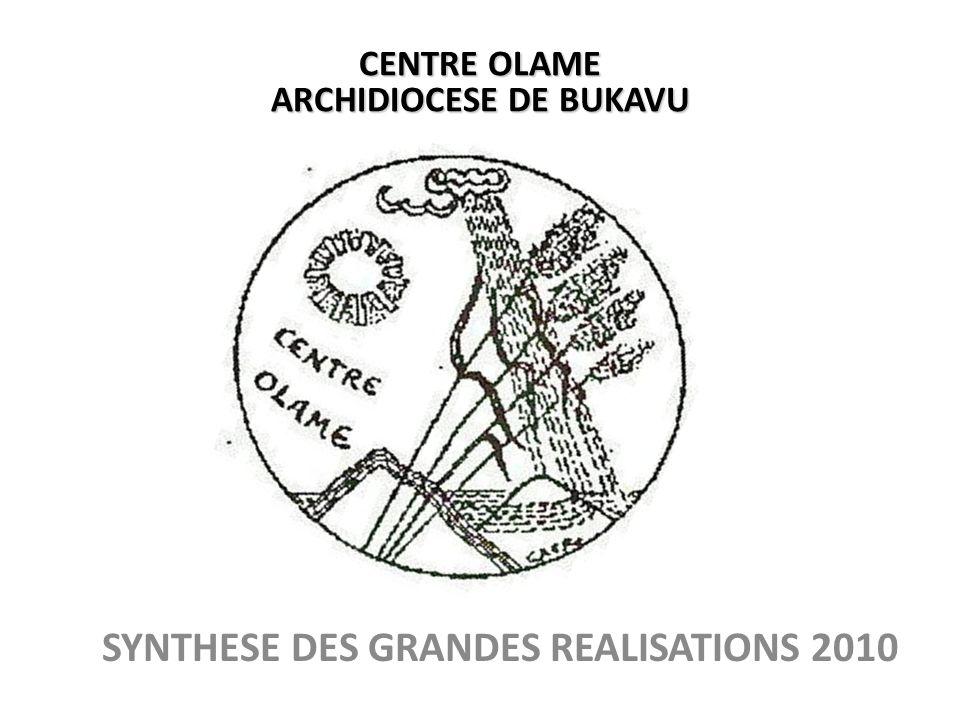 CENTRE OLAME ARCHIDIOCESE DE BUKAVU SYNTHESE DES GRANDES REALISATIONS 2010