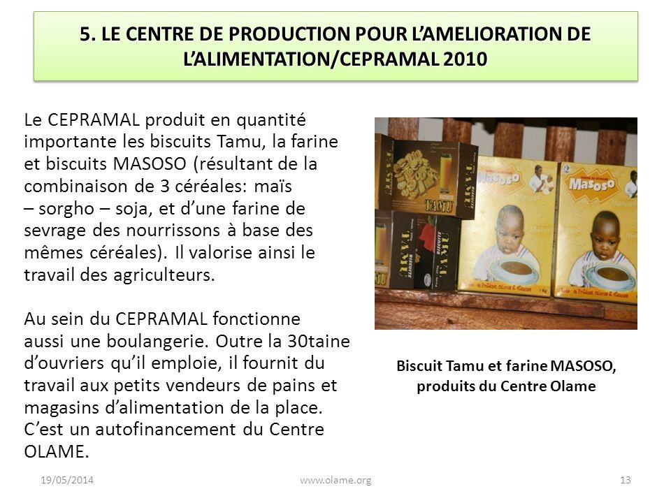 19/05/201413www.olame.org 5. LE CENTRE DE PRODUCTION POUR LAMELIORATION DE LALIMENTATION/CEPRAMAL 2010 Le CEPRAMAL produit en quantité importante les