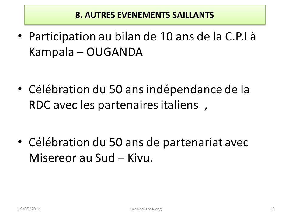 8. AUTRES EVENEMENTS SAILLANTS Participation au bilan de 10 ans de la C.P.I à Kampala – OUGANDA Célébration du 50 ans indépendance de la RDC avec les