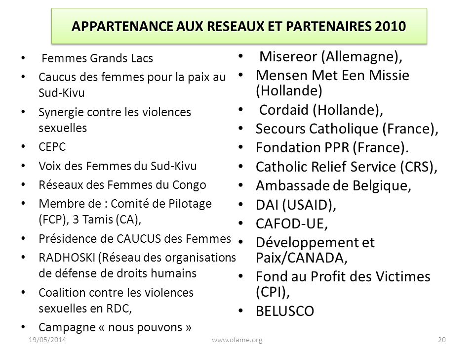 19/05/2014www.olame.org20 Misereor (Allemagne), Mensen Met Een Missie (Hollande) Cordaid (Hollande), Secours Catholique (France), Fondation PPR (Franc