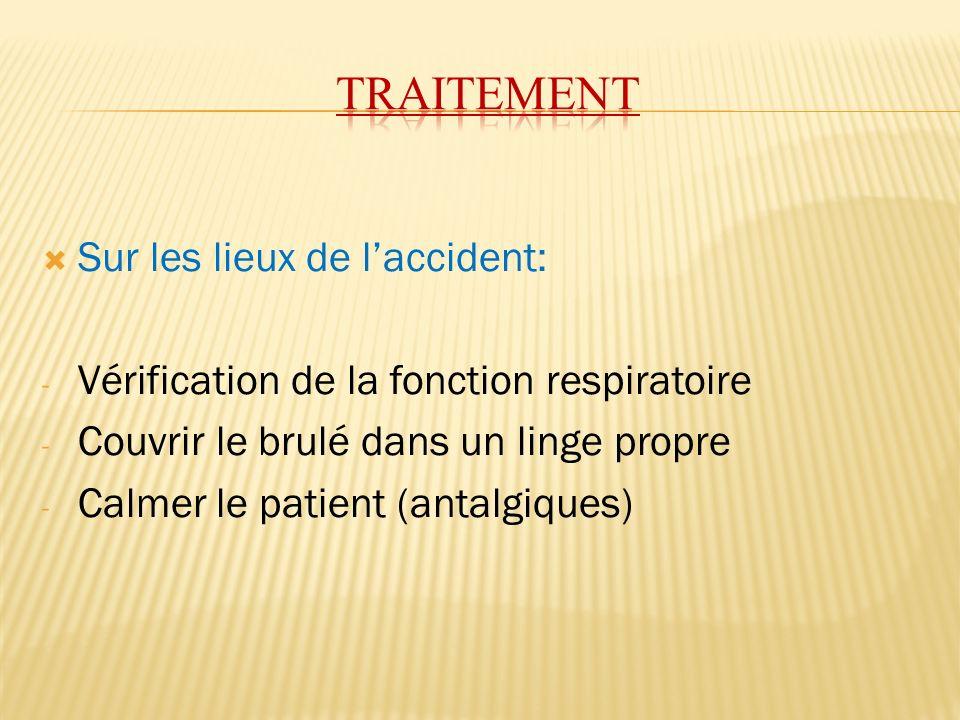 Sur les lieux de laccident: - Vérification de la fonction respiratoire - Couvrir le brulé dans un linge propre - Calmer le patient (antalgiques)