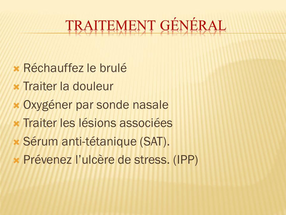 Réchauffez le brulé Traiter la douleur Oxygéner par sonde nasale Traiter les lésions associées Sérum anti-tétanique (SAT). Prévenez lulcère de stress.