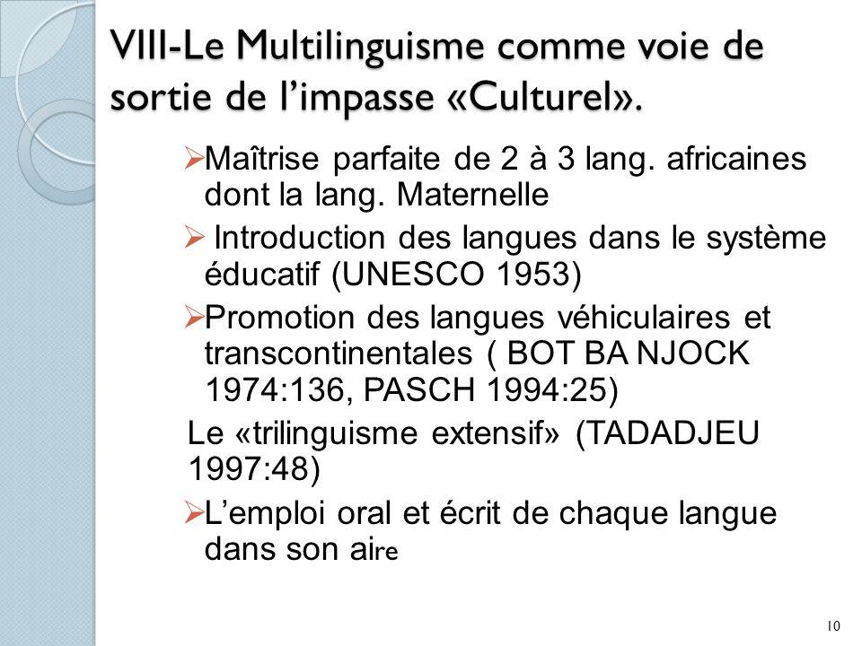 VIII-Le Multilinguisme comme voie de sortie de limpasse «Culturel». Maîtrise parfaite de 2 à 3 lang. africaines dont la lang. Maternelle Introduction