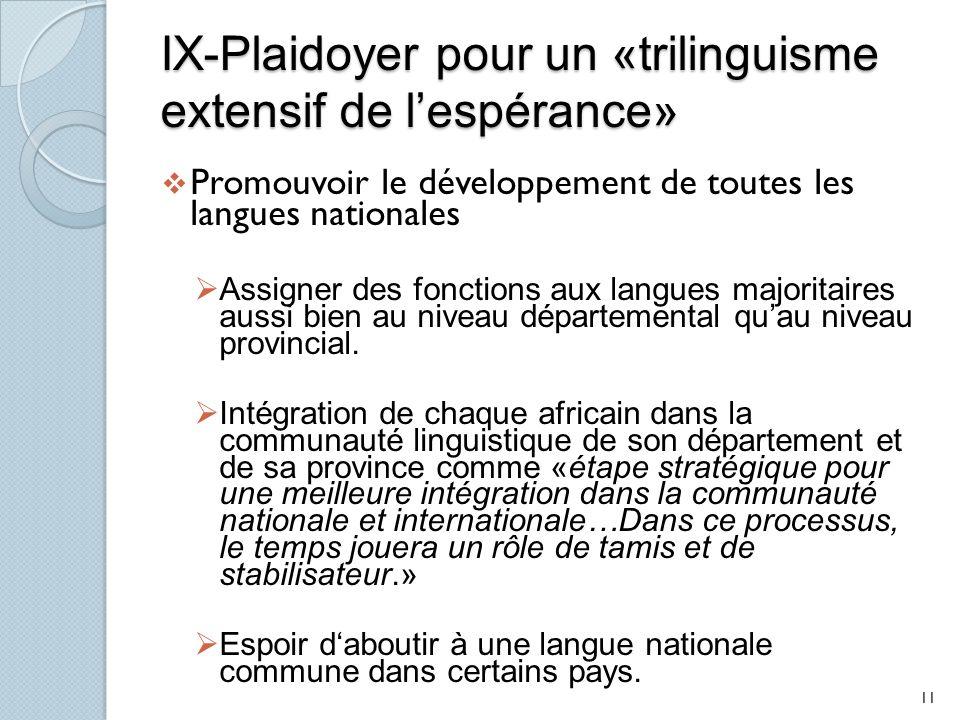 IX-Plaidoyer pour un «trilinguisme extensif de lespérance» Promouvoir le développement de toutes les langues nationales Assigner des fonctions aux langues majoritaires aussi bien au niveau départemental quau niveau provincial.