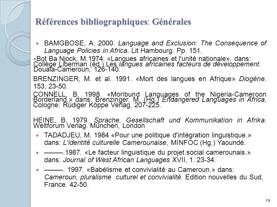Références bibliographiques: Générales BAMGBOSE, A. 2000. Language and Exclusion: The Consequence of Language Policies in Africa. Lit Hambourg. Pp. 15