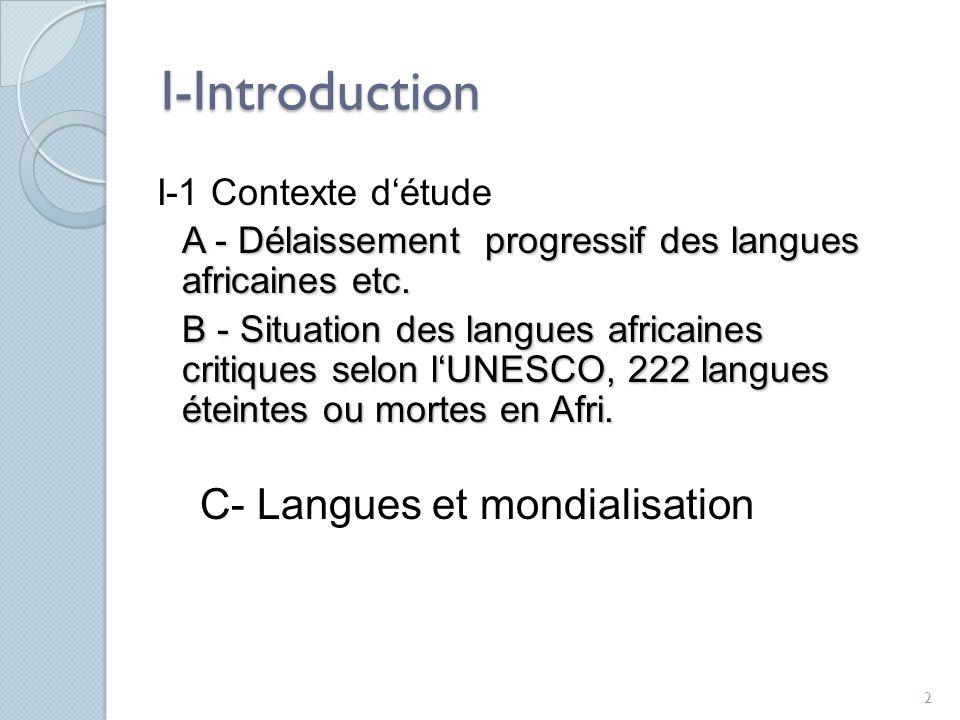 I-Introduction I-1 Contexte détude A - Délaissement progressif des langues africaines etc.