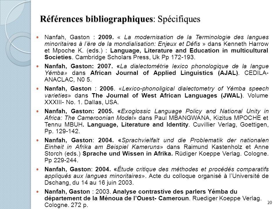 Références bibliographiques: Spécifiques Nanfah, Gaston : 2009. « La modernisation de la Terminologie des langues minoritaires à lère de la mondialisa