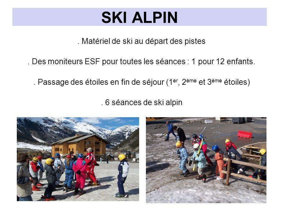 SKI ALPIN. Matériel de ski au départ des pistes. Des moniteurs ESF pour toutes les séances : 1 pour 12 enfants.. Passage des étoiles en fin de séjour