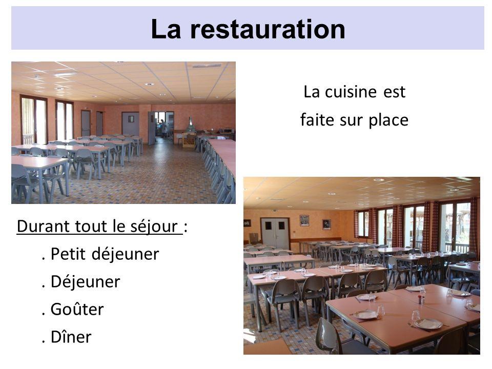 La restauration La cuisine est faite sur place Durant tout le séjour :. Petit déjeuner. Déjeuner. Goûter. Dîner